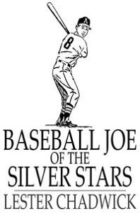 Baseball Joe of the Silver StarsOr, The Rivals of Riverside【電子書籍】[ Lester Chadwick ]