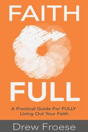 洋書, SOCIAL SCIENCE Faith Full A Practical Guide For FULLY Living Out Your Faith Drew Froese