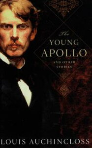 The Young ApolloAnd Other Stories【電子書籍】[ Louis Auchincloss ]