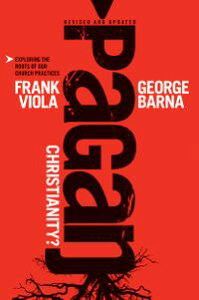 Pagan Christianity?Exploring the Roots of Our Church Practices【電子書籍】[ Frank Viola ]