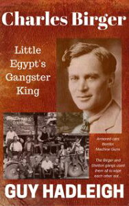 Charles Birger - Gangster King of Little EgyptVintage Crime Series【電子書籍】[ Merlin Taylor ]
