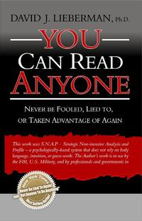 You Can Read AnyoneNever Be Fooled, Lied to, or Taken Advantage of Again【電子書籍】[ David J. Lieberman. Ph.D. ]