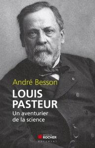 Louis PasteurUn aventurier de la science【電子書籍】[ Andr? Besson ]