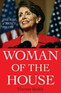 Woman of the HouseThe Rise of Nancy Pelosi【電子書籍】[ Vincent Bzdek ]