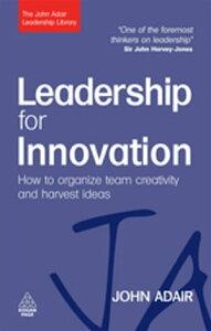 Leadership for InnovationHow to Organize Team Creativity and Harvest Ideas【電子書籍】[ John Adair ]