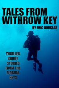 Tales from Withrow Key: Thriller Short Stories from the Florida Keys【電子書籍】[ Eric Douglas ]