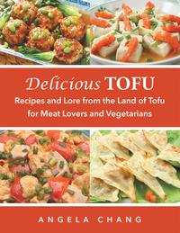 Delicious TofuRecipes and Lore from the Land of Tofu for Meat Lovers and Vegetarians【電子書籍】[ Angela Chang ]