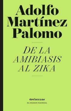 De la amibiasis al zika【電子書籍】[ Adolfo Mart?nez Palomo ]