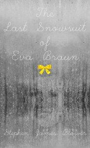 The Last Snowsuit of Eva Braun【電子書籍】[ Stephen James Blower ]