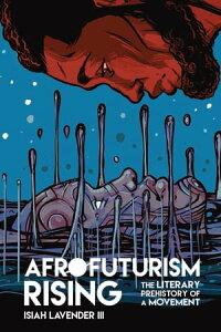 Afrofuturism RisingThe Literary Prehistory of a Movement【電子書籍】[ Isiah Lavender III ]