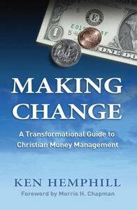 Making ChangeA Transformational Guide to Christian Money Management【電子書籍】[ Ken Hemphill ]