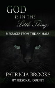 God is in the Little ThingsMessages from the Animals【電子書籍】[ Patricia Brooks ]