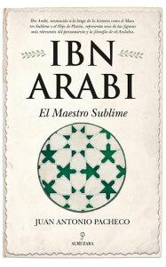 Ibn Arabi. El Maestro Sublime【電子書籍】[ Juan Antonio Pacheco ]