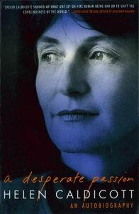A Desperate Passion: An Autobiography【電子書籍】[ Helen Caldicott ]