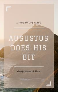 Augustus Does His Bit (Annotated)A True-to-Life Farce【電子書籍】[ George Bernard Shaw ]