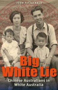 Big White Lie: Chinese Australians in White Australia【電子書籍】[ John Fitzgerald ]