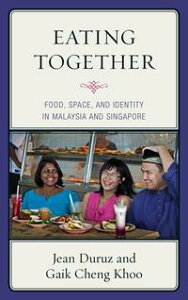 Eating TogetherFood, Space, and Identity in Malaysia and Singapore【電子書籍】[ Jean Duruz ]