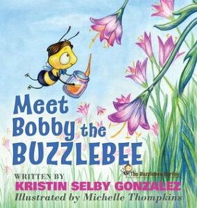 Meet Bobby the BuzzlebeeThe Buzzlebee Series【電子書籍】[ Kristin Selby Gonzalez ]