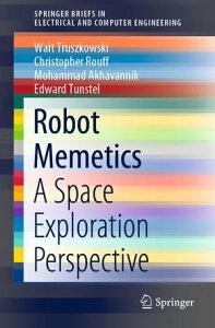 Robot MemeticsA Space Exploration Perspective【電子書籍】[ Walt Truszkowski ]