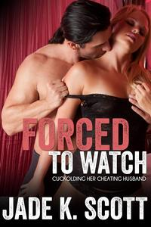 洋書, FICTION & LITERTURE Forced to Watch: Cuckolding Her Cheating Husband Jade K. Scott