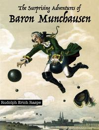 The Surprising Adventures of Baron Munchausen【電子書籍】[ Rudolph Erich Raspe ]