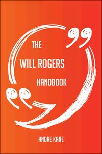 The Will Rogers Handbook - Everything You Need To Know About Will Rogers【電子書籍】[ Andre Kane ]