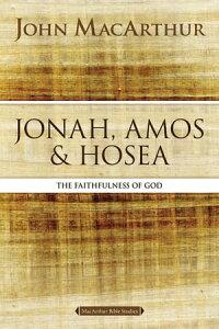 Jonah, Amos, and HoseaThe Faithfulness of God【電子書籍】[ John F. MacArthur ]