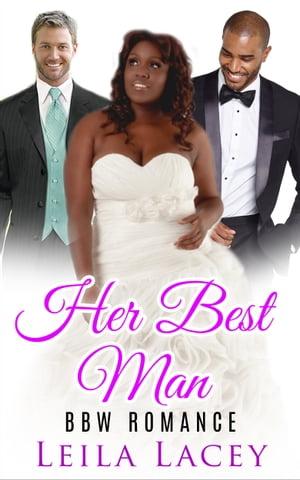 Her Best ManA BBW Romance【電子書籍】[ Leila Lacey ]