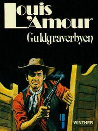 Guldgraverbyen【電子書籍】[ Louis L'amour ]