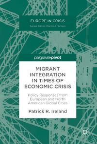 Migrant Integration in Times of Economic CrisisPolicy Responses from European and North American Global Cities【電子書籍】[ Patrick R. Ireland ]
