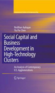 Social Capital and Business Development in High-Technology ClustersAn Analysis of Contemporary U.S. Agglomerations【電子書籍】[ Neslihan Aydogan ]