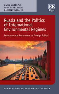 Russia and the Politics of International Environmental RegimesEnvironmental Encounters or Foreign Policy?【電子書籍】[ Anna Korppoo ]