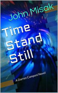 Time Stand Still (Book 1 in the Darren Camponi Detective Series)【電子書籍】[ John Misak ]