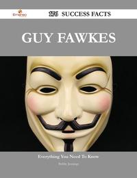 Guy Fawkes 176 Success Facts - Everything you need to know about Guy Fawkes【電子書籍】[ Bobby Jennings ]