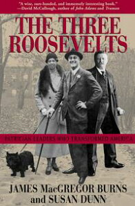 The Three RooseveltsPatrician Leaders Who Transformed America【電子書籍】[ James MacGregor Burns ]
