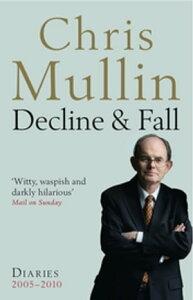 Decline & FallDiaries 2005-2010【電子書籍】[ Chris Mullin ]