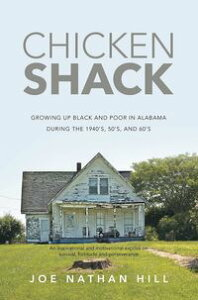 Chicken Shack: Growing Up Black and Poor in Alabama During the 1940's, 50's, and 60's【電子書籍】[ Joe Hill ]