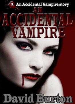 An Accidental Vampire【電子書籍】[ David Burton ]