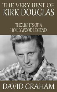 The Very Best of Kirk Douglas: Thoughts of a Hollywood Legend【電子書籍】[ David Graham ]