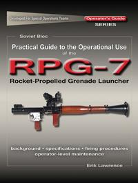 Practical Guide to the Operational Use of the RPG-7 Grenade Launcher【電子書籍】[ Erik Lawrence ]