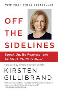Off the SidelinesSpeak Up, Be Fearless, and Change Your World【電子書籍】[ Kirsten Gillibrand ]