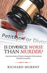 Is Divorce Worse Than Murder?American Dream of Boston Immigrant Irish Undercut by Kinky Sex Murder.【電子書籍】[ Richard Murphy ]
