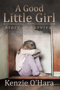 A Good Little GirlStory of Survival【電子書籍】[ Kenzie O'Hara ]