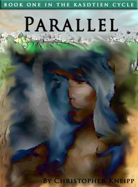 Parallel. Book One of The Kasdtien Cycle【電子書籍】[ Christopher Kneipp ]