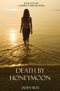 Death by Honeymoon (Book #1 in the Caribbean Murder series)【電子書籍】[ Jaden Skye ]