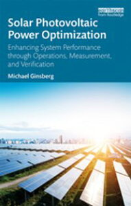 Solar Photovoltaic Power OptimizationEnhancing System Performance through Operations, Measurement, and Verification【電子書籍】[ Michael Ginsberg ]