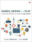 Games, Design and PlayA detailed approach to iterative game design【電子書籍】[ Colleen Macklin ]