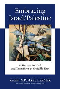 Embracing Israel/PalestineA Strategy to Heal and Transform the Middle East【電子書籍】[ Michael Lerner ]