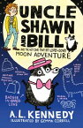 Uncle Shawn and Bill and the Not One Tiny Bit Lovey-Dovey Moon Adventure【電子書籍】[ A. L. Kennedy ]