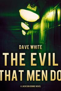 洋書, FICTION & LITERTURE The Evil That Men Do A Jackson Donne Novel Dave White
